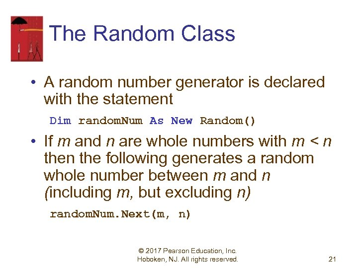 The Random Class • A random number generator is declared with the statement Dim