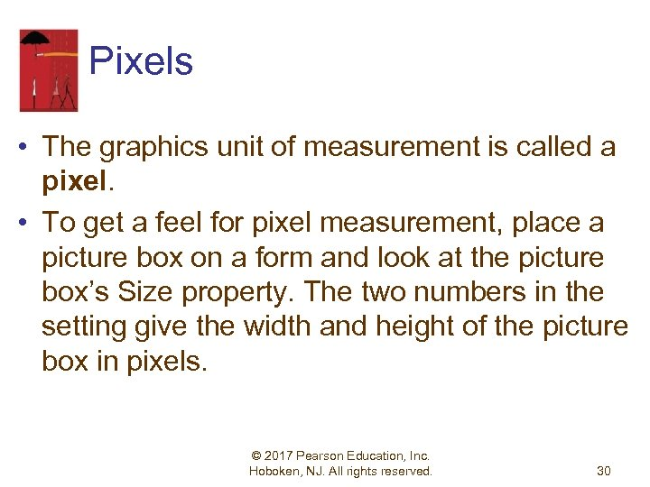 Pixels • The graphics unit of measurement is called a pixel. • To get