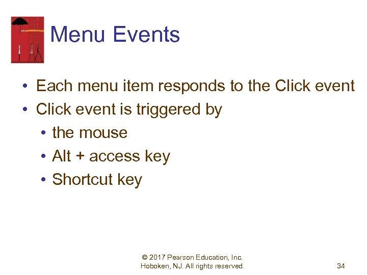 Menu Events • Each menu item responds to the Click event • Click event