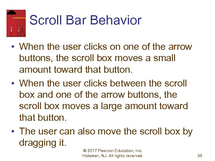 Scroll Bar Behavior • When the user clicks on one of the arrow buttons,