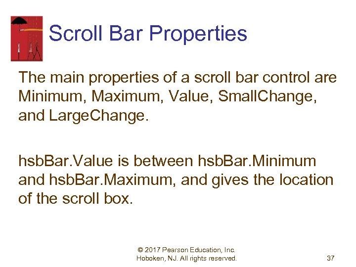Scroll Bar Properties The main properties of a scroll bar control are Minimum, Maximum,