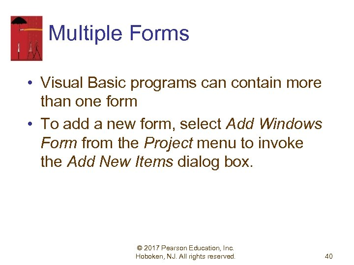 Multiple Forms • Visual Basic programs can contain more than one form • To