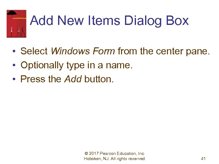 Add New Items Dialog Box • Select Windows Form from the center pane. •