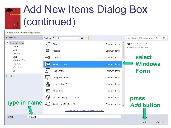 Add New Items Dialog Box (continued) select Windows Form type in name press Add