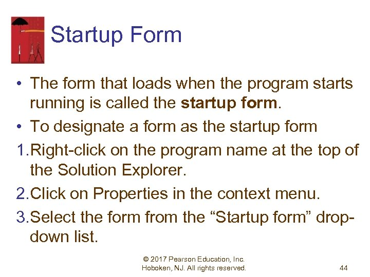 Startup Form • The form that loads when the program starts running is called