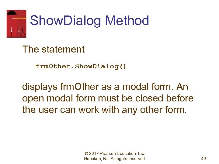 Show. Dialog Method The statement frm. Other. Show. Dialog() displays frm. Other as a