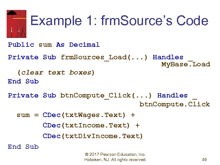 Example 1: frm. Source's Code Public sum As Decimal Private Sub frm. Sources_Load(. .