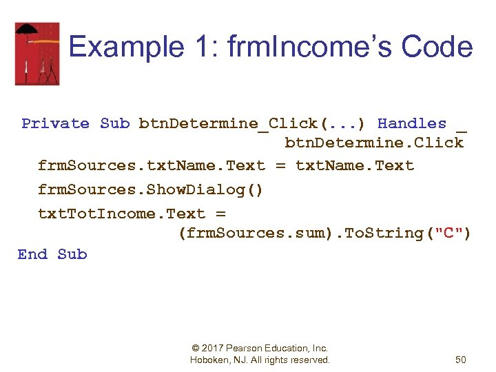Example 1: frm. Income's Code Private Sub btn. Determine_Click(. . . ) Handles _