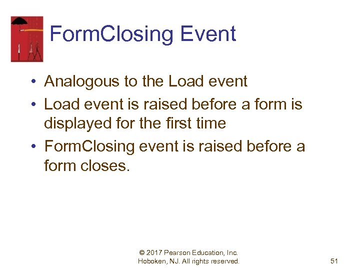 Form. Closing Event • Analogous to the Load event • Load event is raised
