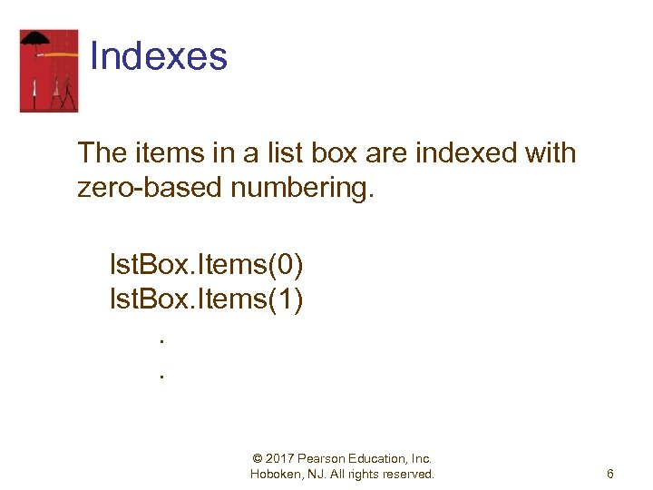 Indexes The items in a list box are indexed with zero-based numbering. lst. Box.