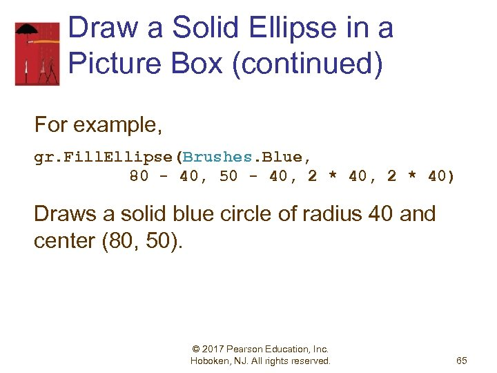 Draw a Solid Ellipse in a Picture Box (continued) For example, gr. Fill. Ellipse(Brushes.