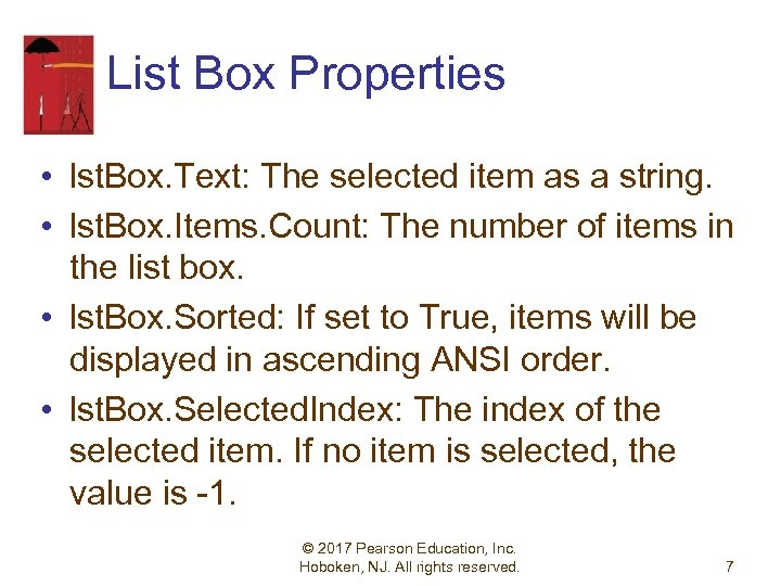 List Box Properties • lst. Box. Text: The selected item as a string. •