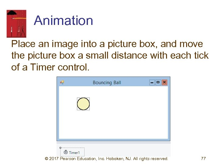Animation Place an image into a picture box, and move the picture box a