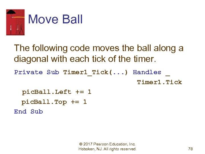 Move Ball The following code moves the ball along a diagonal with each tick
