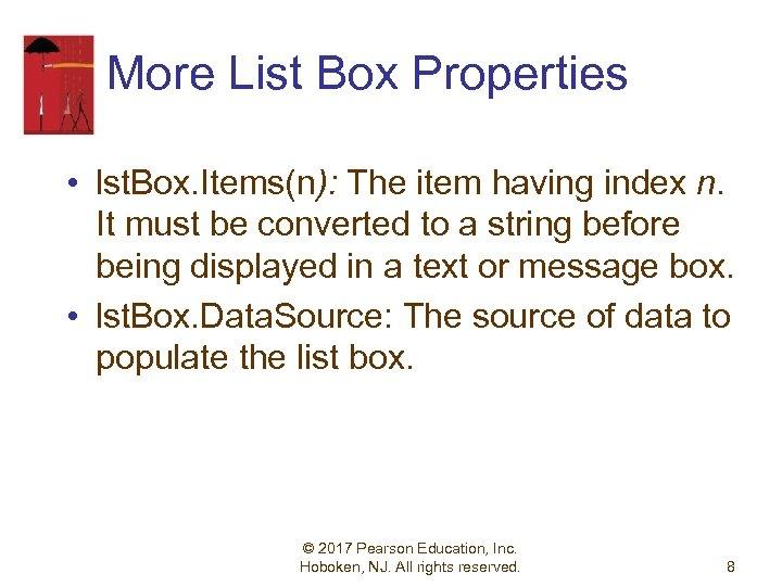 More List Box Properties • lst. Box. Items(n): The item having index n. It