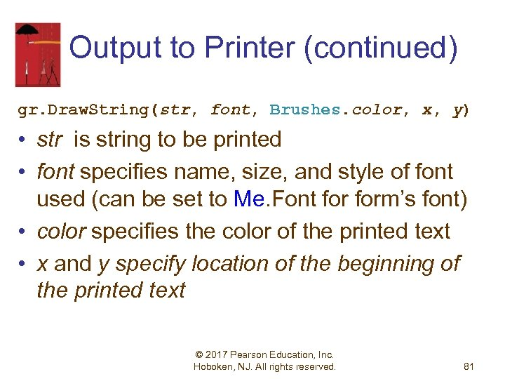Output to Printer (continued) gr. Draw. String(str, font, Brushes. color, x, y) • str