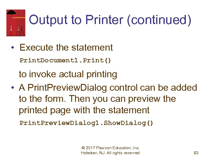 Output to Printer (continued) • Execute the statement Print. Document 1. Print() to invoke