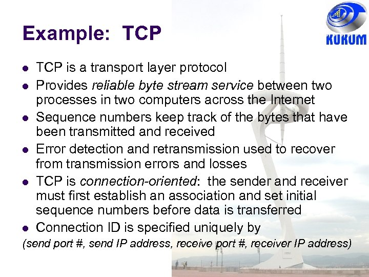 Example: TCP TCP is a transport layer protocol Provides reliable byte stream service between