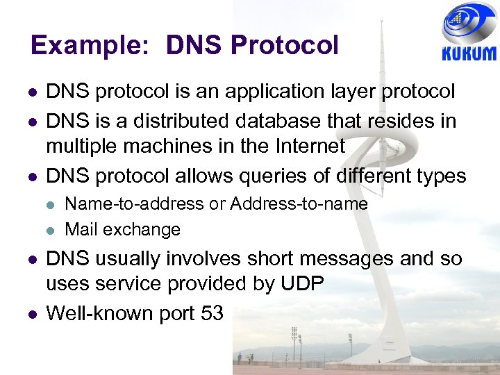 Example: DNS Protocol DNS protocol is an application layer protocol DNS is a distributed