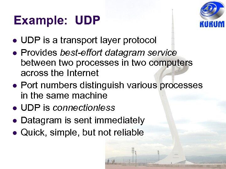Example: UDP UDP is a transport layer protocol Provides best-effort datagram service between two