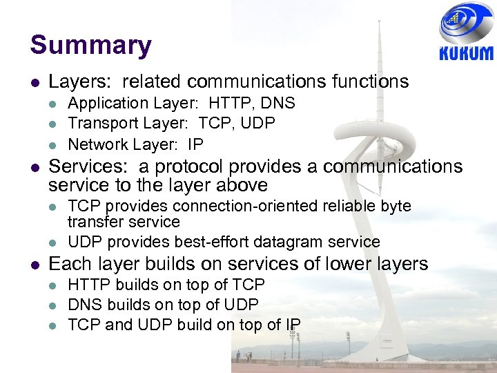 Summary Layers: related communications functions Services: a protocol provides a communications service to the