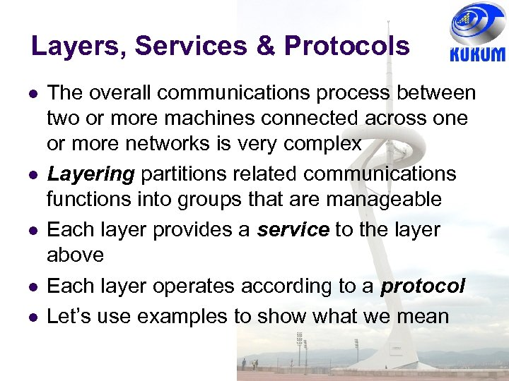 Layers, Services & Protocols The overall communications process between two or more machines connected