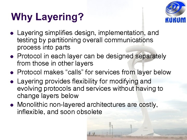 Why Layering? Layering simplifies design, implementation, and testing by partitioning overall communications process into