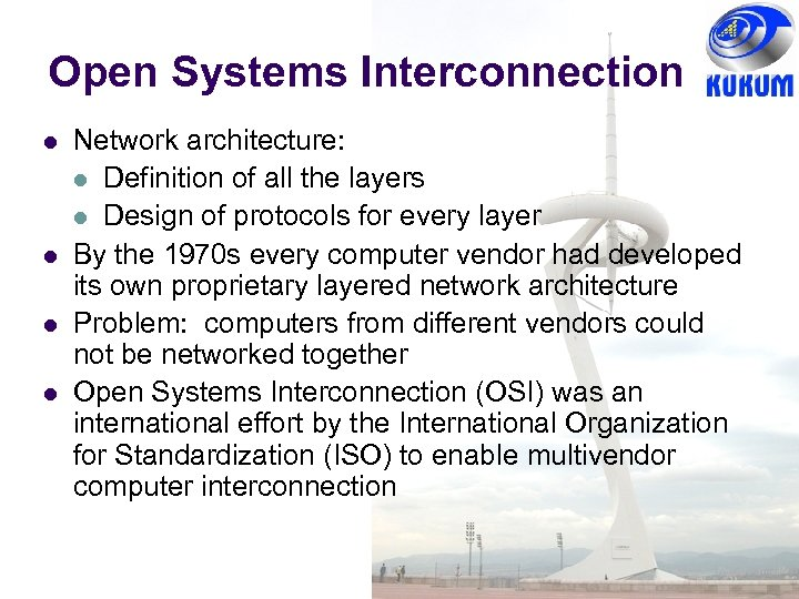 Open Systems Interconnection Network architecture: Definition of all the layers Design of protocols for