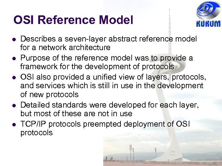 OSI Reference Model Describes a seven-layer abstract reference model for a network architecture Purpose