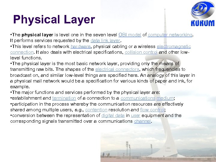 Physical Layer • The physical layer is level one in the seven level OSI