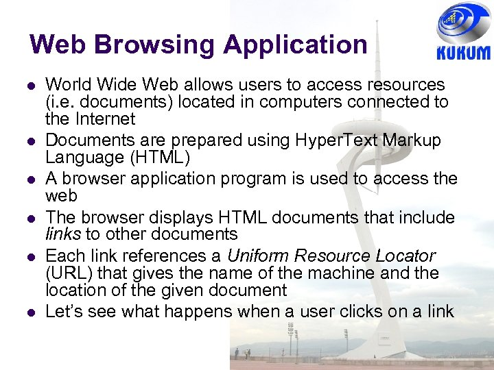 Web Browsing Application World Wide Web allows users to access resources (i. e. documents)