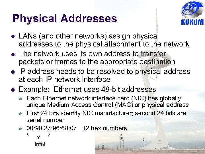 Physical Addresses LANs (and other networks) assign physical addresses to the physical attachment to