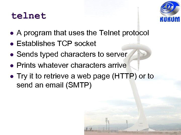 telnet A program that uses the Telnet protocol Establishes TCP socket Sends typed characters