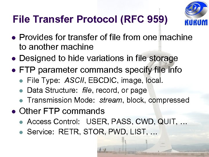 File Transfer Protocol (RFC 959) Provides for transfer of file from one machine to