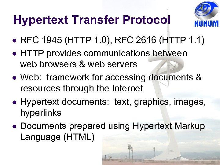 Hypertext Transfer Protocol RFC 1945 (HTTP 1. 0), RFC 2616 (HTTP 1. 1) HTTP