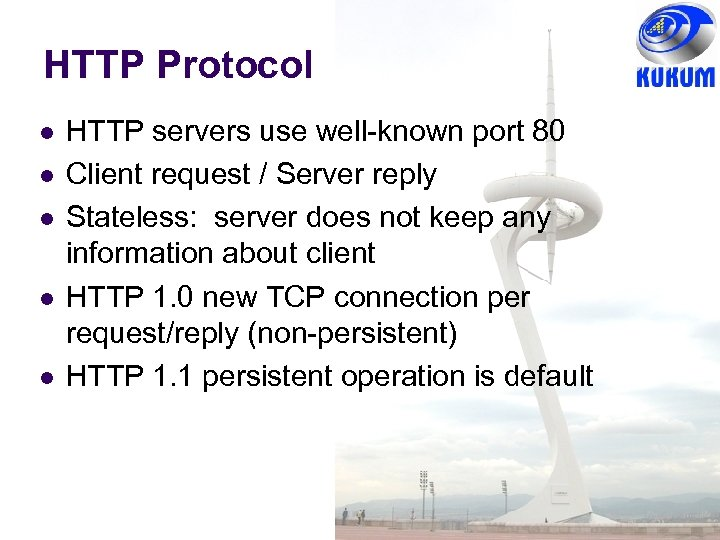 HTTP Protocol HTTP servers use well-known port 80 Client request / Server reply Stateless: