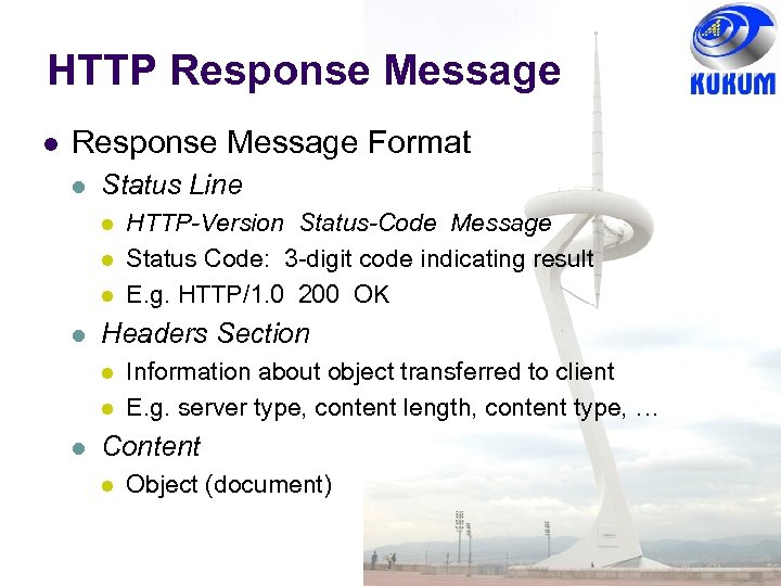 HTTP Response Message Format Status Line Headers Section HTTP-Version Status-Code Message Status Code: 3