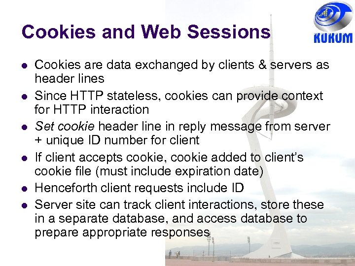 Cookies and Web Sessions Cookies are data exchanged by clients & servers as header