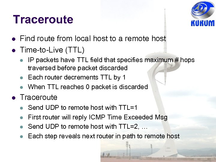 Traceroute Find route from local host to a remote host Time-to-Live (TTL) IP packets