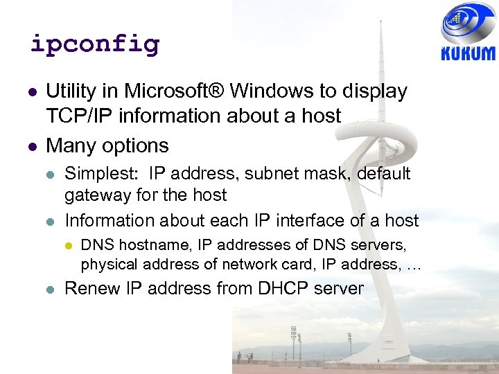 ipconfig Utility in Microsoft® Windows to display TCP/IP information about a host Many options