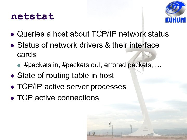 netstat Queries a host about TCP/IP network status Status of network drivers & their