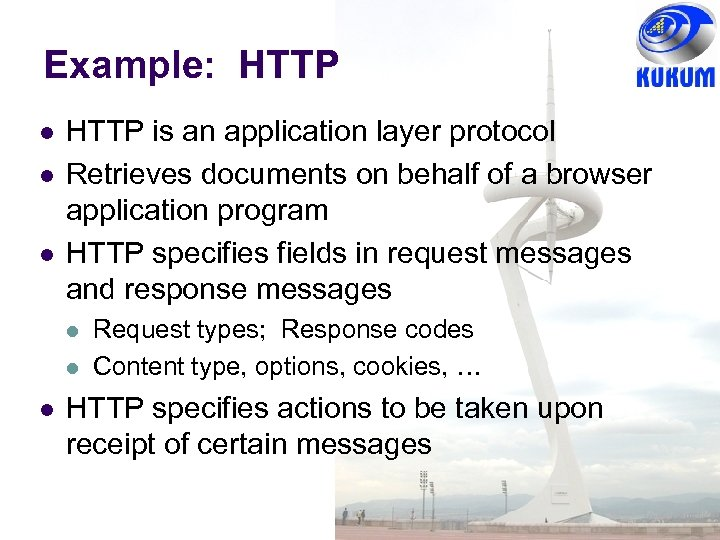 Example: HTTP is an application layer protocol Retrieves documents on behalf of a browser