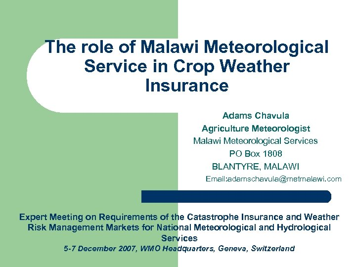 The role of Malawi Meteorological Service in Crop Weather Insurance Adams Chavula Agriculture Meteorologist