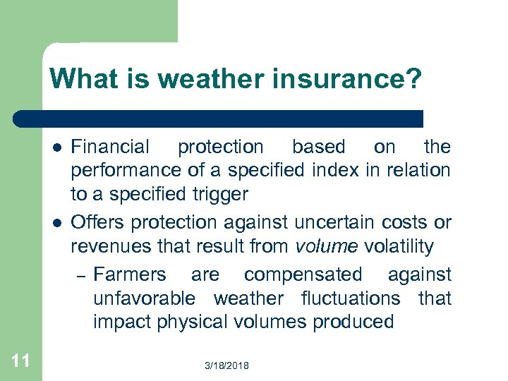 What is weather insurance? l l 11 Financial protection based on the performance of