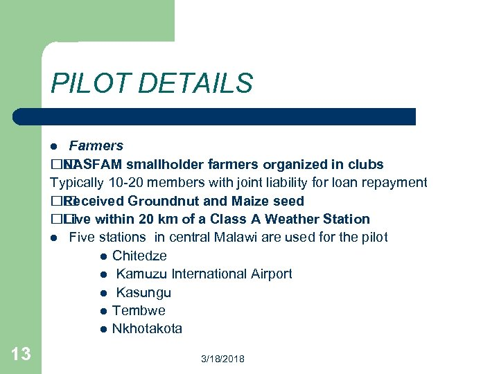 PILOT DETAILS Farmers NASFAM smallholder farmers organized in clubs Typically 10 -20 members with