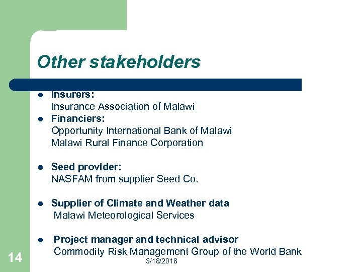 Other stakeholders l l Insurers: Insurance Association of Malawi Financiers: Opportunity International Bank of