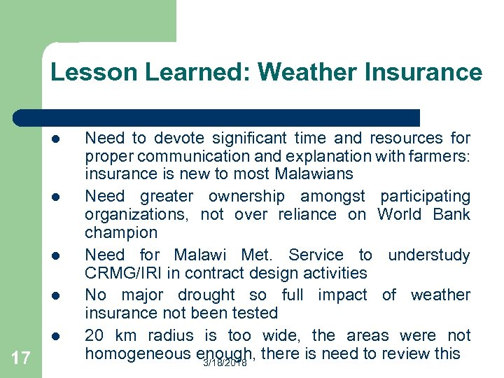 Lesson Learned: Weather Insurance l l l 17 Need to devote significant time and