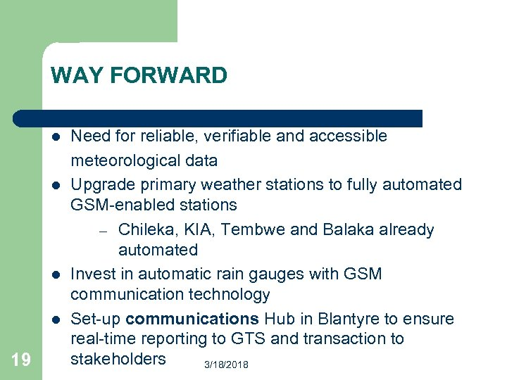WAY FORWARD l l 19 Need for reliable, verifiable and accessible meteorological data Upgrade