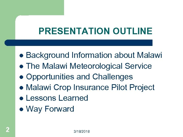 PRESENTATION OUTLINE Background Information about Malawi l The Malawi Meteorological Service l Opportunities and