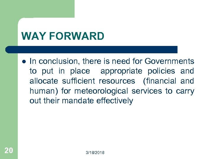 WAY FORWARD l 20 In conclusion, there is need for Governments to put in